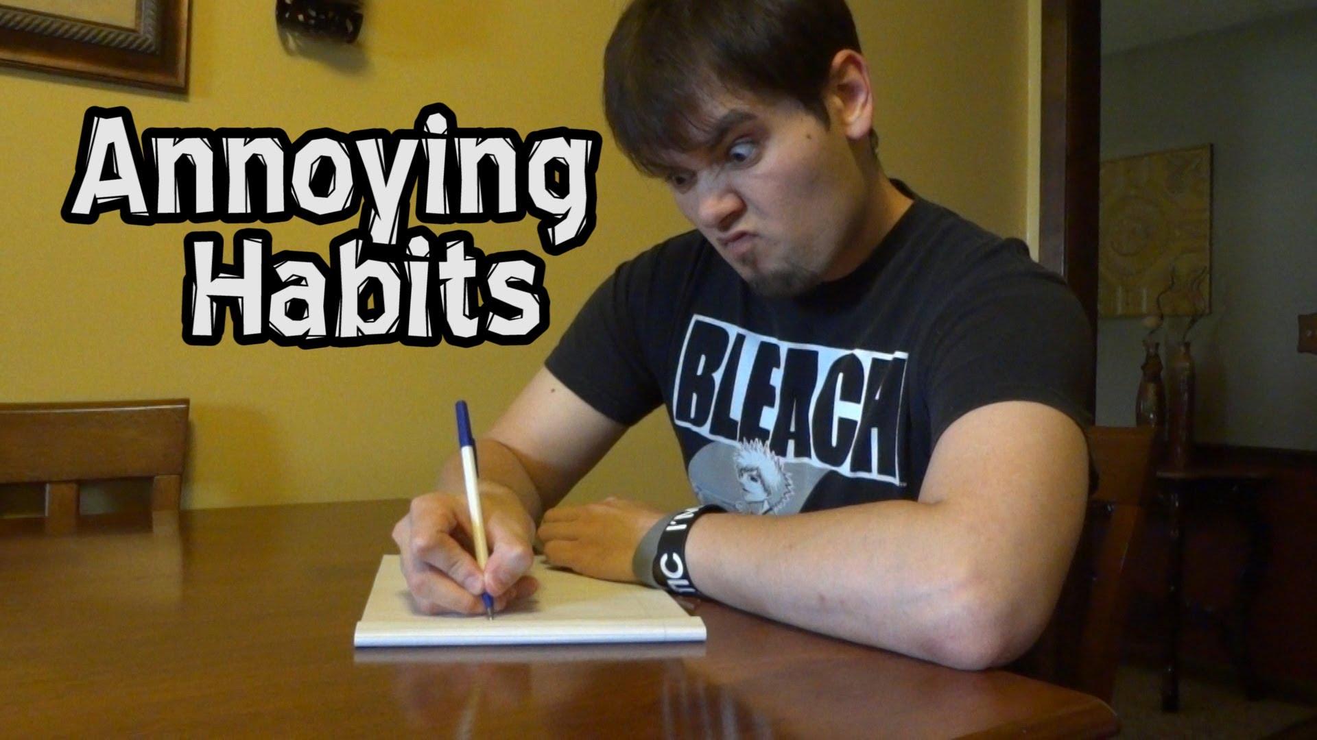 Annoying Habits