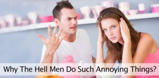 Why The Hell Men Do Such Annoying Things