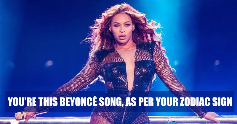 Beyoncé Song, As Per Your Zodiac Sign