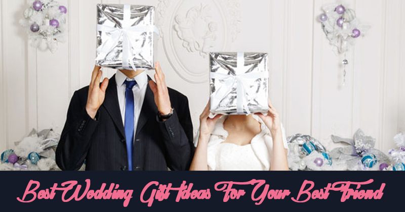 7 Best Wedding Gift Ideas For Your Best Friend The Bride