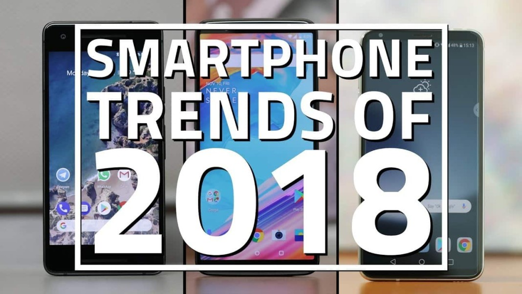 Smartphone Trends We Expect to See in 2018