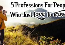 5 Professions For People Who Just Love To Travel!