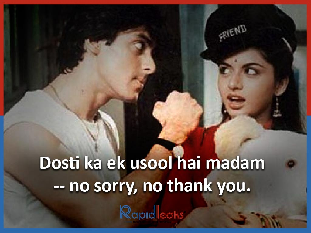 Dosti ka ek usool hai madam -- no sorry, no thank you. - Maine Pyar Kiya