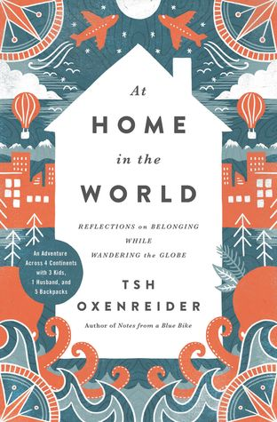 At Home in the World Reflections on Belonging While Wandering the Globe by Tsh Oxenreider