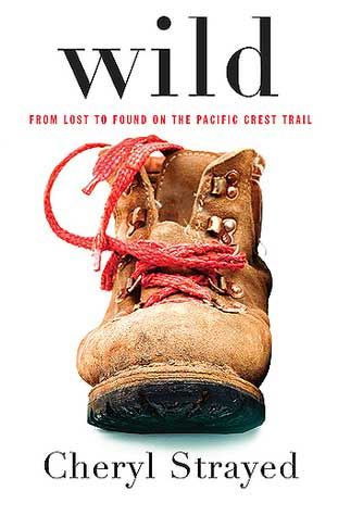 Wild From Lost to Found on the Pacific Crest Trail by Cheryl Strayed