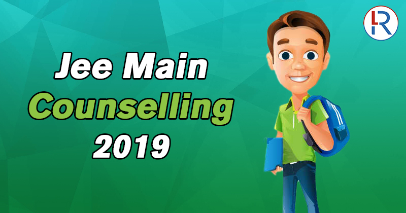 JEE Main Counselling 2019