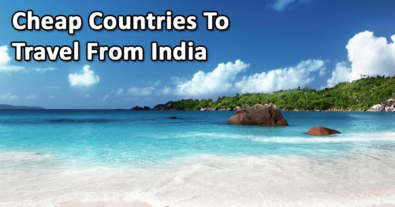Cheap Countries to travel from India
