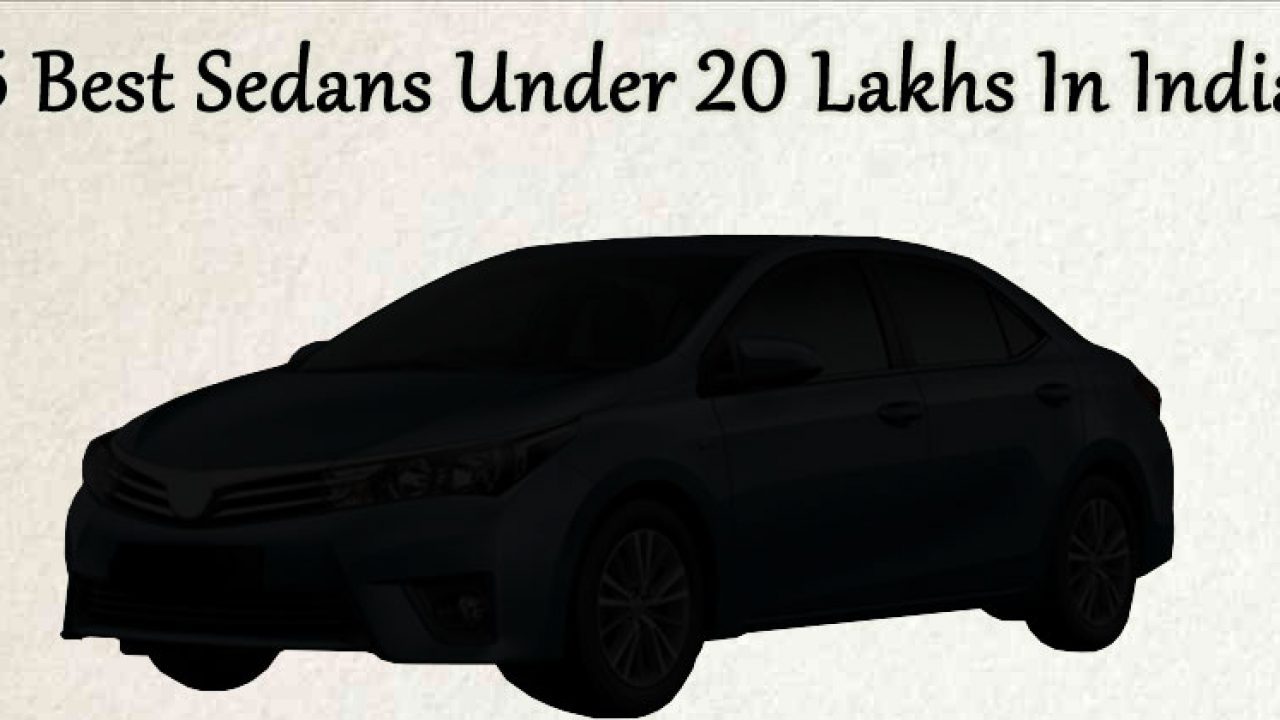 5 Best Sedans Under 20 Lakhs In India Rapidleaksindia