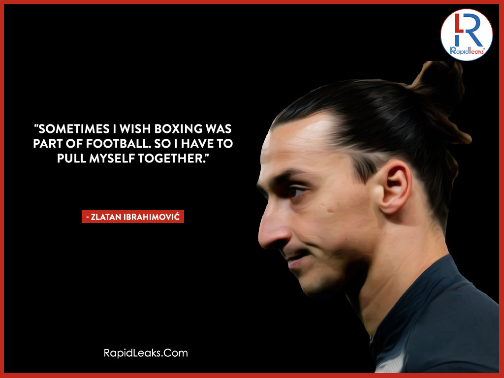 Zlatan Ibrahimović Quotes 6 - RapidLeaks